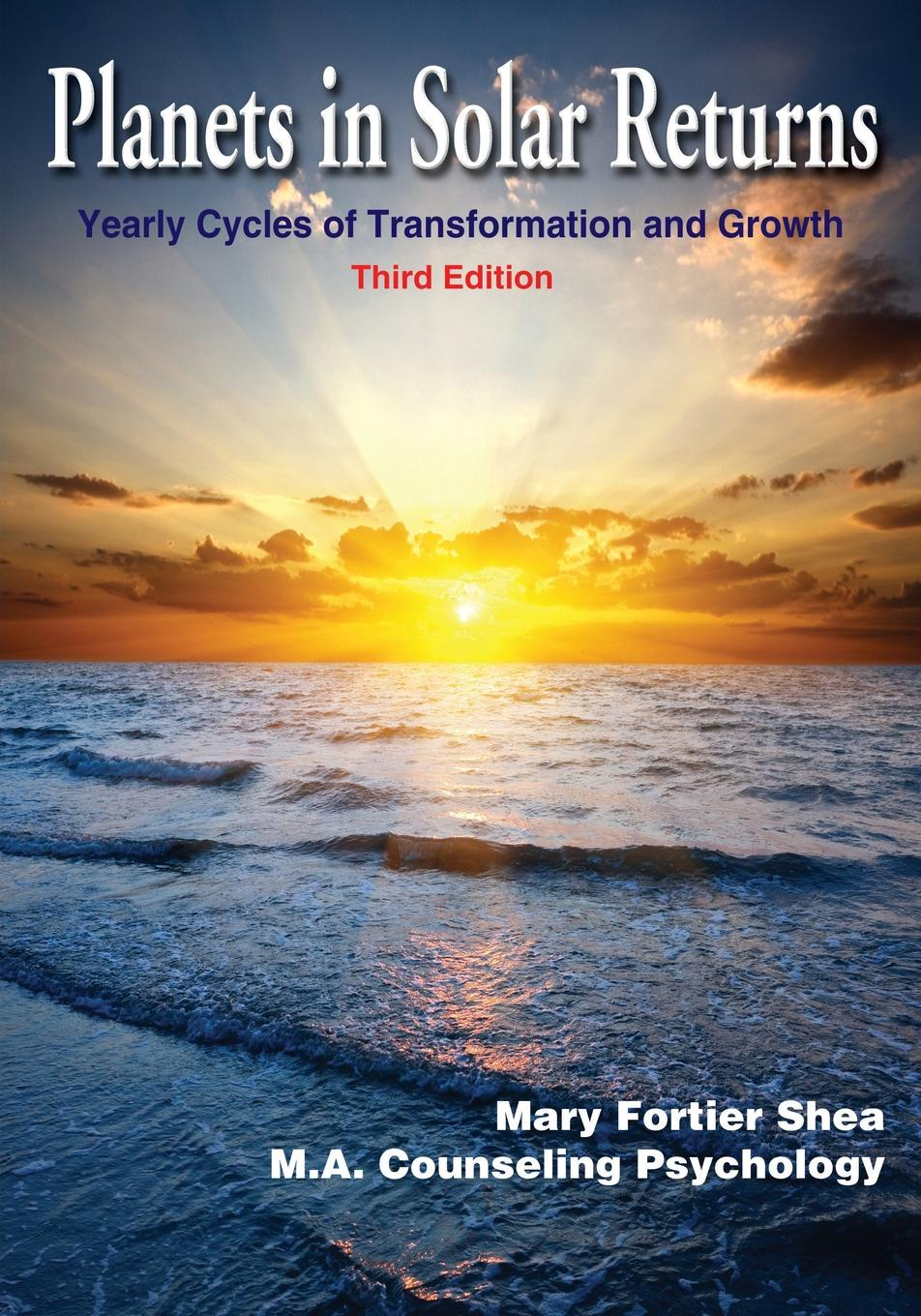 Mary Fortier Shea Planets in Solar Returns. Yearly Cycles of Transformation and Growth cynthia bohannon your solar return