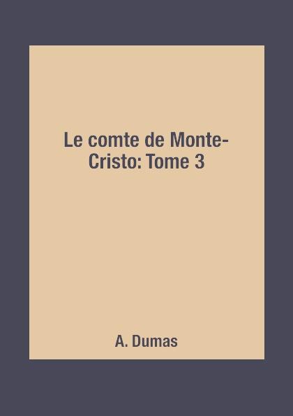 A. Dumas Le comte de Monte-Cristo: Tome 3 недорого