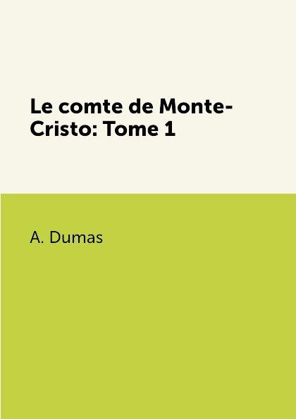 A. Dumas Le comte de Monte-Cristo: Tome 1 недорого