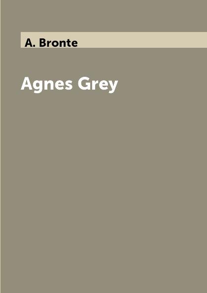 A. Bronte Agnes Grey anne bronte agnes grey