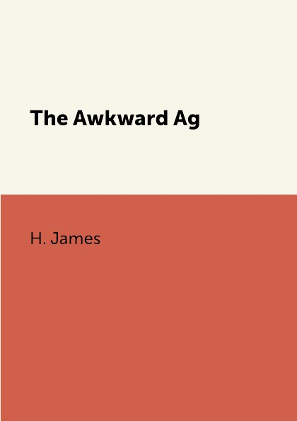 H. James The Awkward Age mrs pepperpot to the rescue