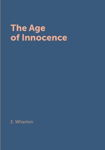 E. Wharton The Age of Innocence edith wharton age of innocence