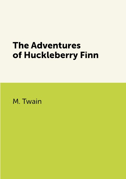 M. Twain The Adventures of Huckleberry Finn forman samuel s narrative of a journey down the ohio and mississippi in 1789 90