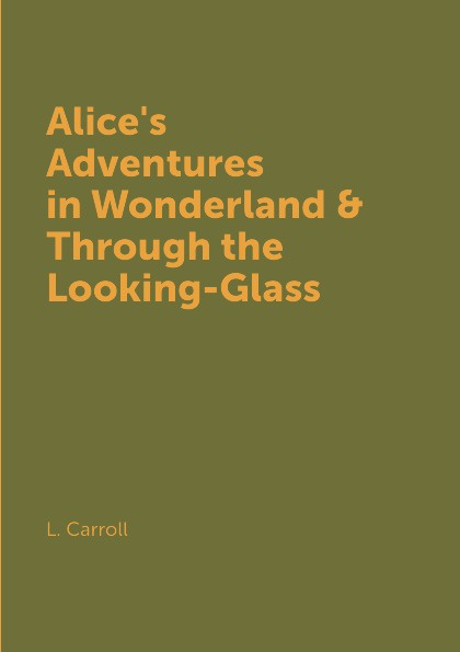 L. Carroll Alice's Adventures in Wonderland & Through the Looking-Glass