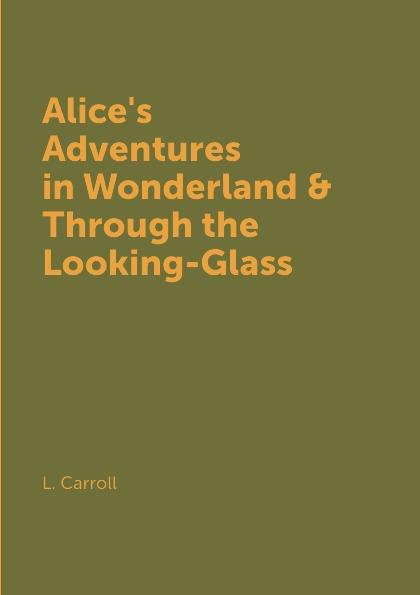L. Carroll Alice's Adventures in Wonderland & Through the Looking-Glass carroll l alice s adventures in wonderland through the looking glass алиса в стране чудес алиса в зазеркалье