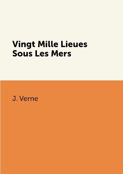 J. Verne Vingt Mille Lieues Sous Les Mers verne jules vingt mille lieues sousles mers 20000 лье под водой