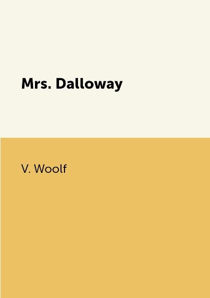 V. Woolf Mrs. Dalloway woolf w mrs dalloway a novel in english 1925 миссис дэллоуэй