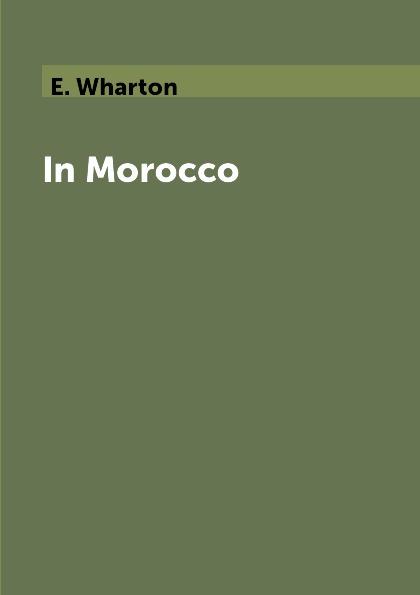 E. Wharton In Morocco