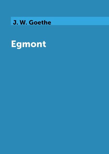 J. W. Goethe Egmont goethe j egmont