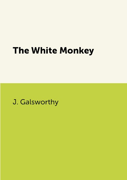 J. Galsworthy The White Monkey galsworthy j the white monkey белая обезьяна роман на англ яз galsworthy j