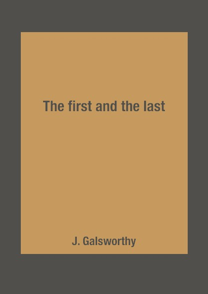 J. Galsworthy The first and the last j galsworthy the first and the last