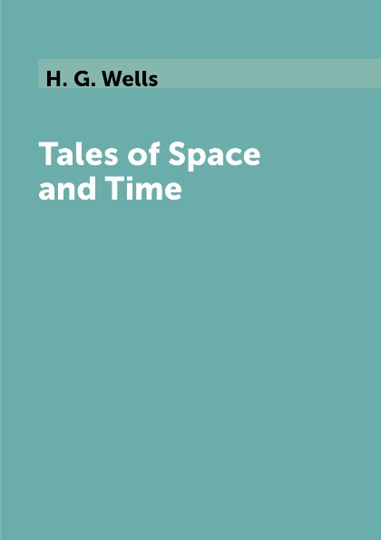 H. G. Wells Tales of Space and Time