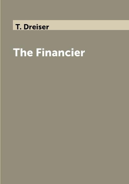 T. Dreiser The Financier t dreiser the financier финансист роман