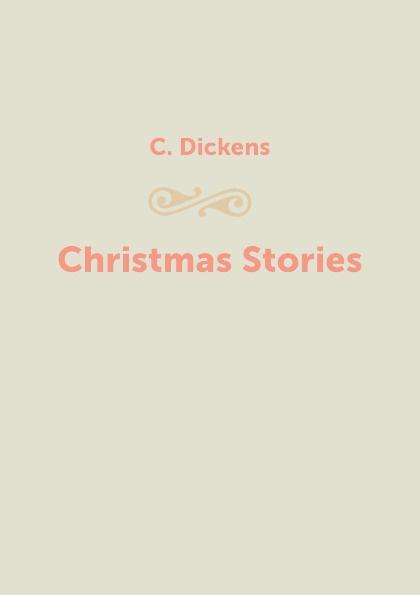 C. Dickens Christmas Stories dickens c christmas stories рождественские истории на англ яз
