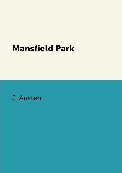 J. Austen Mansfield Park austen j mansfield park a novel in english 1814 мэнсфилд парк роман на английском языке 1814
