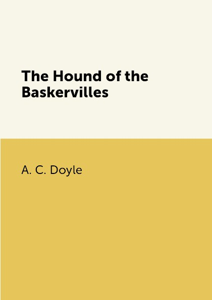 A. C. Doyle The Hound of the Baskervilles
