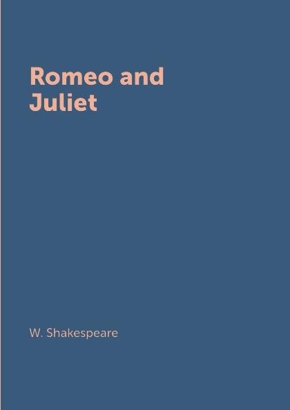 W. Shakespeare Romeo and Juliet shakespeare w romeo and juliet ромео и джульетта пьеса на англ яз