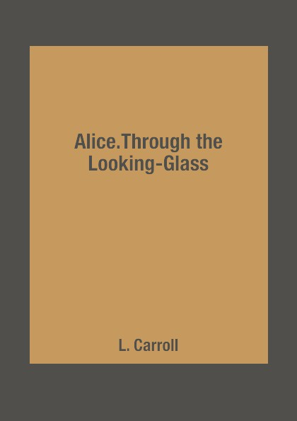 L. Carroll Alice.Through the Looking-Glass