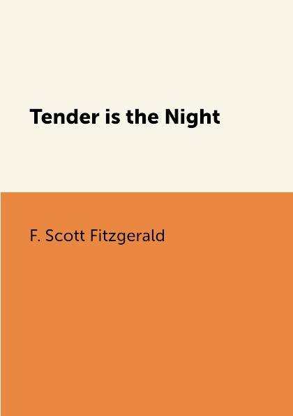 F. Scott Fitzgerald Tender is the Night f scott fitzgerald tender is the night page 2 page 10