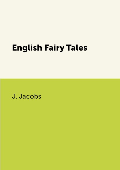 J. Jacobs English Fairy Tales jacobs j english fairy tales