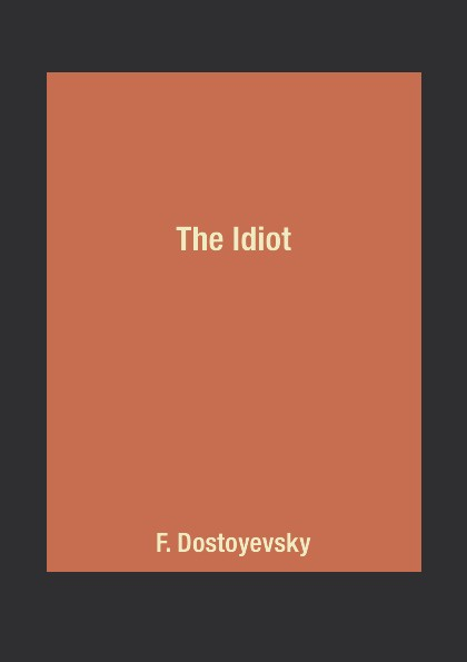 F. Dostoyevsky The Idiot dostoevsky f idiot