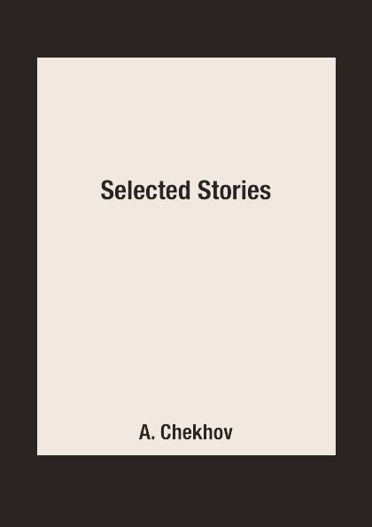 цена A. Chekhov Selected Stories онлайн в 2017 году