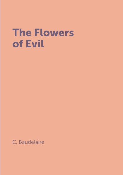C. Baudelaire The Flowers of Evil charles baudelaire the flowers of evil