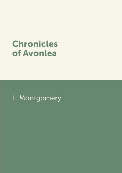 L. Montgomery Chronicles of Avonlea цена и фото