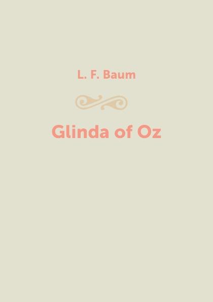 L. F. Baum Glinda of Oz лаймен фрэнк баум глинда из страны оз спектакль
