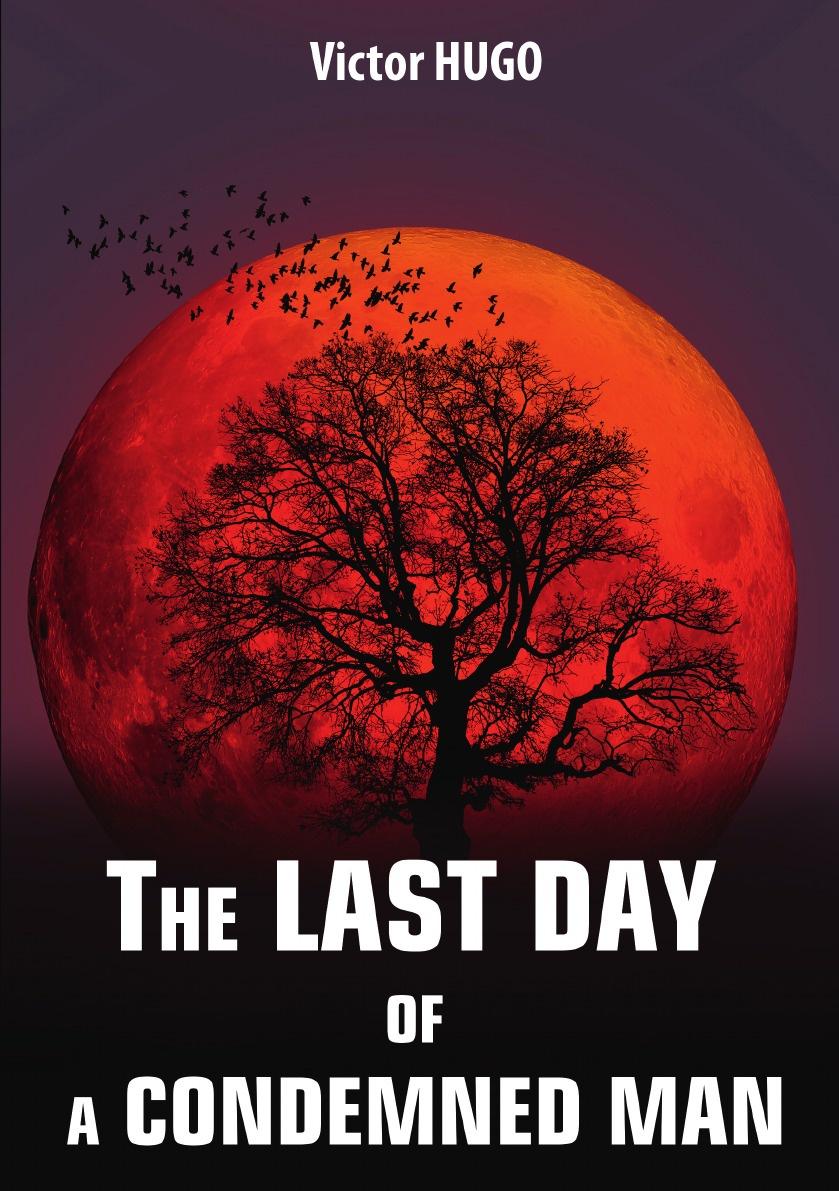 V. Hugo, G.W.M. Reynolds The Last Day of a Condemned Man / Последний день приговоренного к смерти