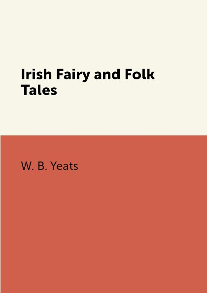 W. B. Yeats Irish Fairy and Folk Tales