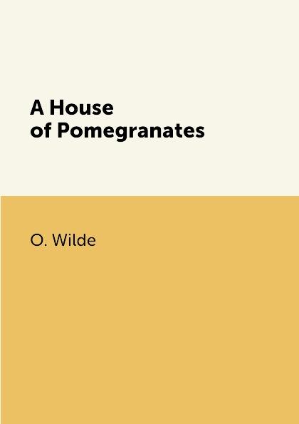 O. Wilde A House of Pomegranates