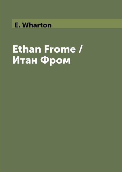 E. Wharton Ethan Frome / Итан Фром
