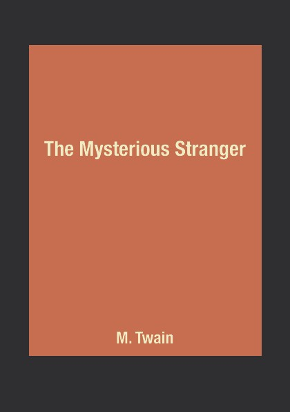 M. Twain The Mysterious Stranger twain m the mysterious stranger