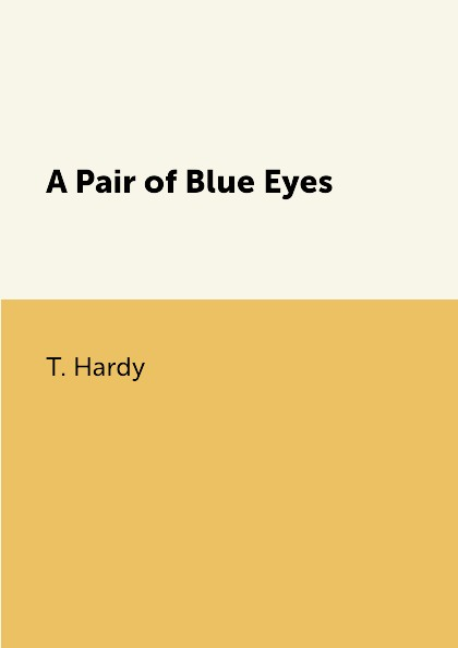 T. Hardy A Pair of Blue Eyes thomas hardy a pair of blue eyes