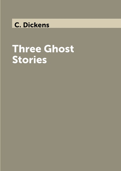 C. Dickens Three Ghost Stories недорого