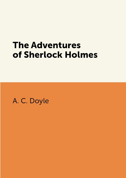 A. C. Doyle The Adventures of Sherlock Holmes