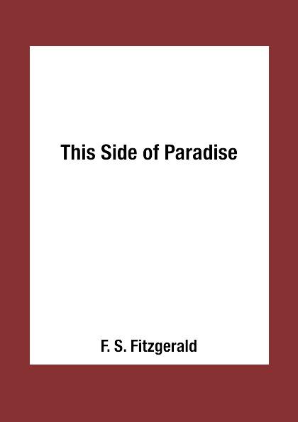 F. S. Fitzgerald This Side of Paradise fitzgerald f s this side of paradise по эту сторону рая роман на англ яз