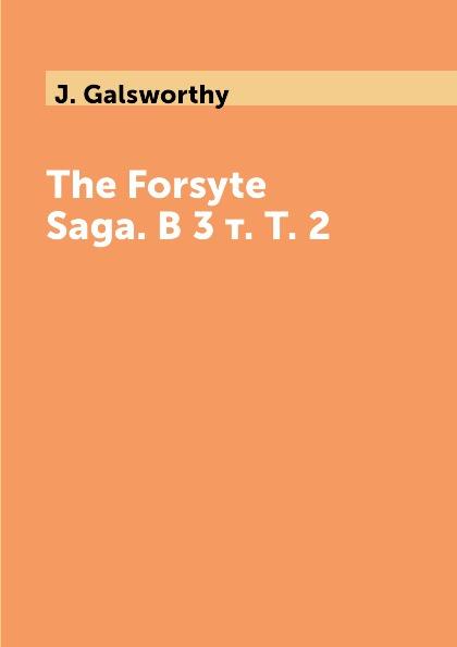 J. Galsworthy The Forsyte Saga. В 3 т. Т. 2 бенаквиста т сага роман
