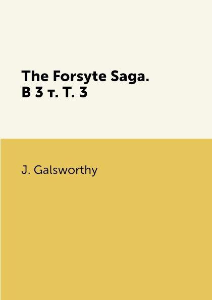 J. Galsworthy The Forsyte Saga. В 3 т. T. 3 бенаквиста т сага роман