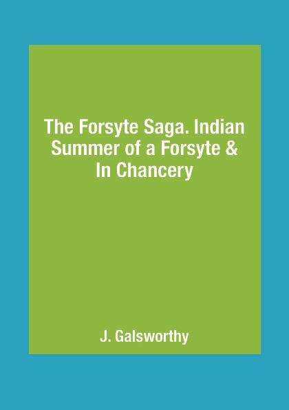 J. Galsworthy The Forsyte Saga. Indian Summer of a Forsyte & In Сhancery j galsworthy the forsyte saga volume 1