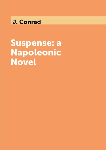 J. Conrad Suspense: a Napoleonic Novel rollins j blackwood g war hawk a tucker wayne novel