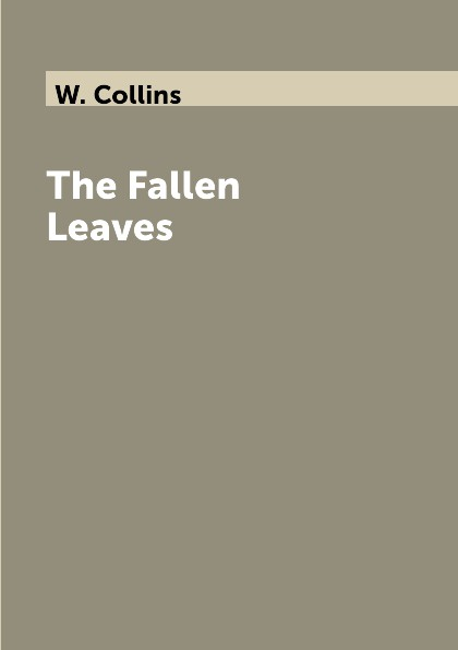 W. Collins The Fallen Leaves цена