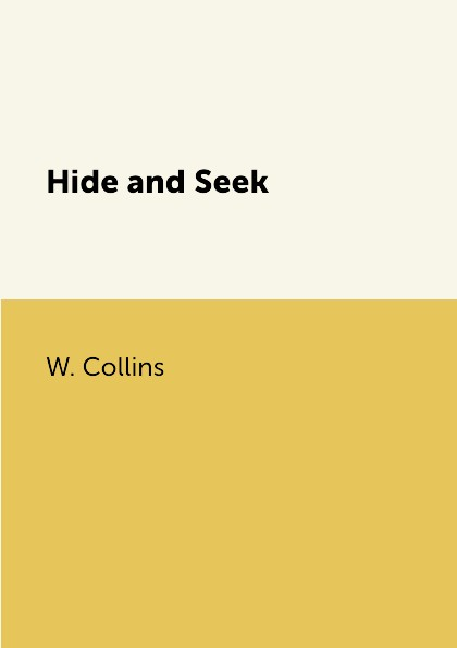W. Collins Hide and Seek collins wilkie hide and seek