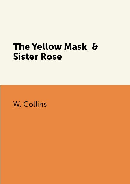 W. Collins The Yellow Mask & Sister Rose collins wilkie the yellow mask