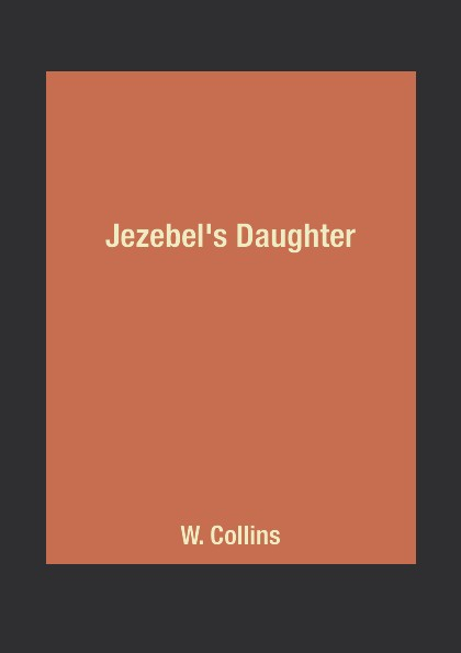 W. Collins Jezebel's Daughter burger s daughter