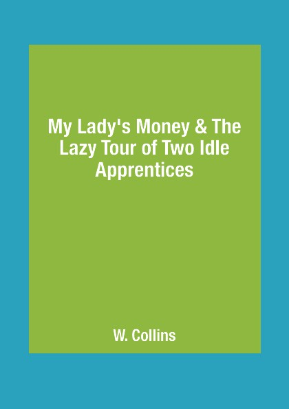 W. Collins My Lady's Money & The Lazy Tour of Two Idle Apprentices scott w my aunt margaret s mirror