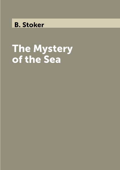 B. Stoker The Mystery of the Sea stoker b the mystery of the sea