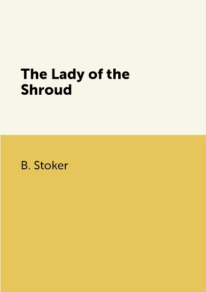 B. Stoker The Lady of the Shroud