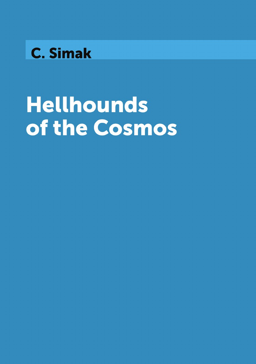 C. Simak Hellhounds of the Cosmos joanna slater the last six months